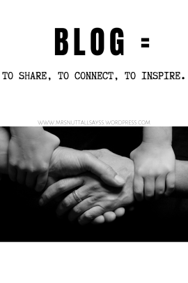 tO Blog = to share, to connect, to inspire.